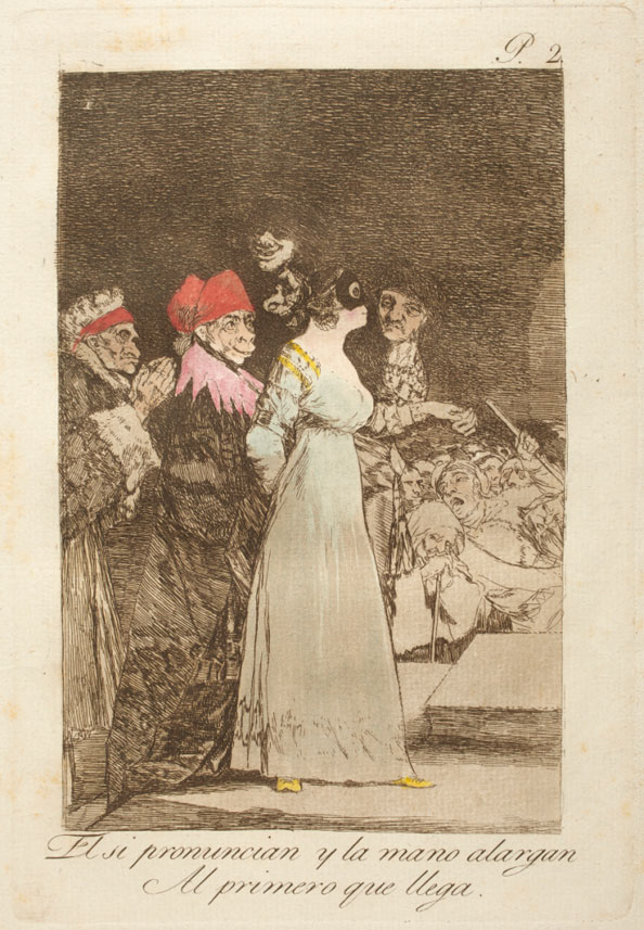 Francisco Goya y Lucientes. They say yes and give their hand to the first comer, 1799